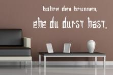 """Wandtattoo """"Bohre den Brunnen, ehe du Durst hast."""""""